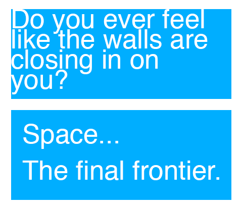 "Two examples of space. The first box reads ""Do you ever feel like the walls are closing in on you?"" The second box reads, ""Space... The final frontier."""