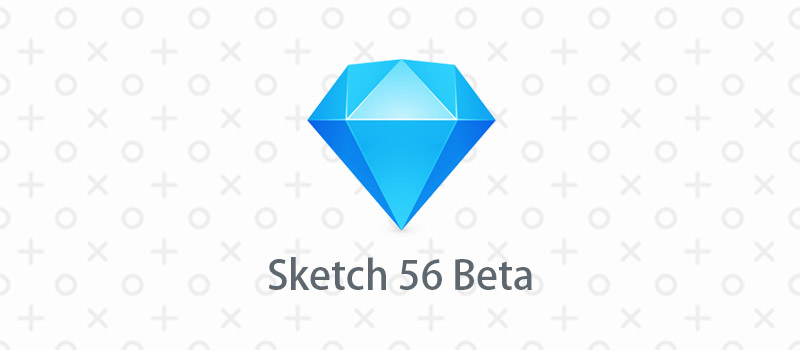 Sketch 56 Beta版本探秘,看看都有什么新功能!